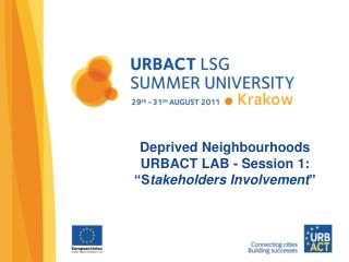 """Deprived Neighbourhoods  URBACT LAB - Session 1:  """"S takeholders  Involvement """""""