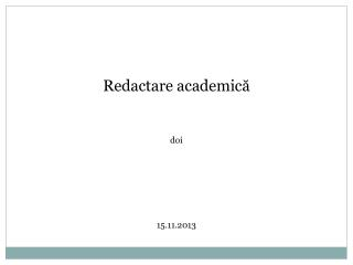 Redactare  academic ă doi 15 .11.2013