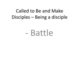 Called to Be and Make Disciples – Being a disciple