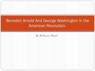 Benedict Arnold And George Washington in the American Revolution.