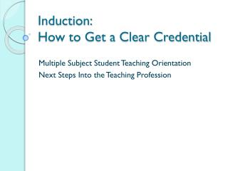 Induction:  How to Get a Clear Credential