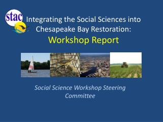 Integrating the Social Sciences into Chesapeake Bay Restoration :  Workshop Report
