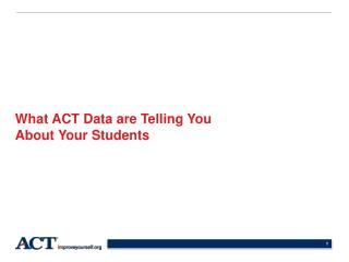 What ACT Data are Telling You  About Your Students
