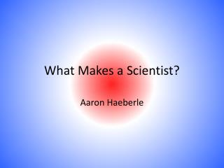 What Makes a Scientist?
