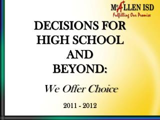 DECISIONS FOR  HIGH SCHOOL  AND  BEYOND: We Offer Choice 2011 - 2012