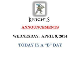 "ANNOUNCEMENTS  WEDNESDAY,  APRIL 9, 2014 TODAY IS A ""B"" DAY"