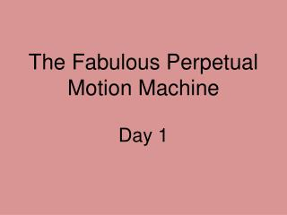 Perpetual Motion Machines ME 3322 PowerPoint PPT Presentation