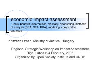 Economic impact assessment  Costs, benefits, externalities, elasticity, discounting, methods of analysis CBA, CEA, RRA,