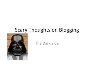 Scary  T houghts  on  Blogging