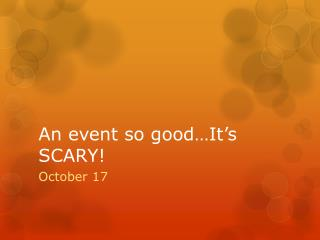 An event so good�It�s SCARY!