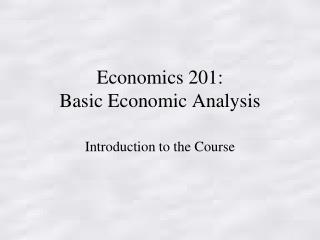 Economics  201 : Basic Economic Analysis