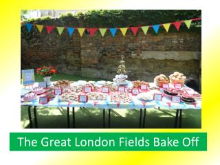 The Great London Fields Bake Off