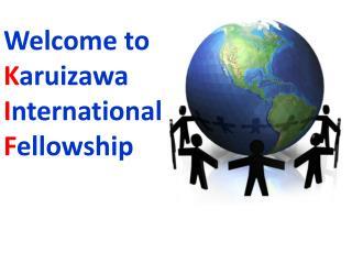 Welcome to K aruizawa I nternational F ellowship