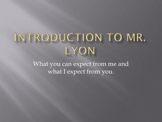 Introduction to  mr.  Lyon