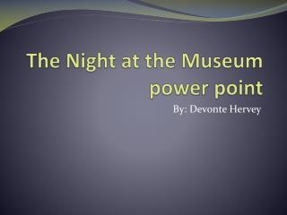 The Night at the Museum power point