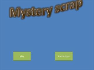 Mystery scrap