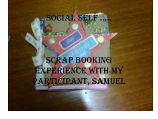 Social self ….. Scrap booking experience with my participant, Samuel