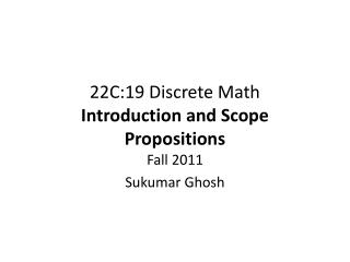 22C:19 Discrete Math Introduction and  Scope Propositions