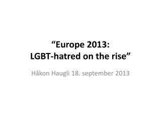 """Europe 2013:  LGBT-hatred on  the  rise"""