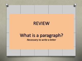 REVIEW What  is a paragraph ? Necessary to write a letter