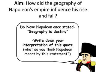 Aim : How did the geography of Napoleon's empire influence his rise and fall?