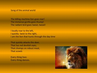 Song of the animal world The killing machine lion goes roar! The immense gorilla goes thump!