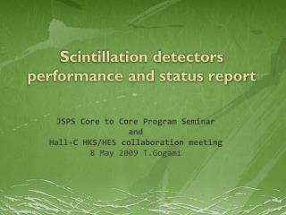Scintillation detectors performance and status report