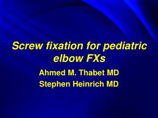 Screw fixation for pediatric elbow FXs