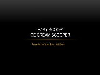 """Easy-Scoop"" Ice cream scooper"