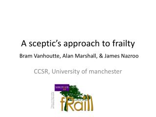 A  sceptic's  approach to  frailty Bram Vanhoutte, Alan Marshall, & James  Nazroo