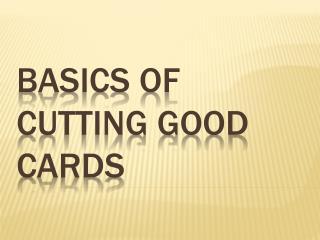 Basics of cutting good cards