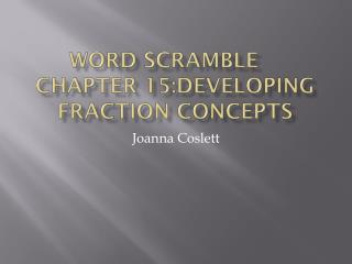 Word scramble	 Chapter 15:Developing fraction concepts