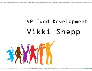 VP Fund Development Vikki Shepp