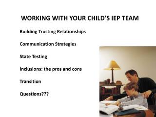 WORKING WITH YOUR CHILD�S IEP TEAM Building Trusting Relationships Communication Strategies