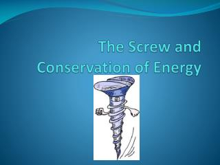 The Screw and Conservation of Energy