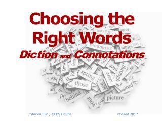 Choosing t h e Ri g ht  W ords Di c tion  and Connotations