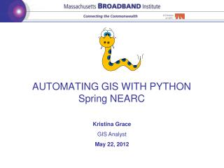 AUTOMATING GIS WITH PYTHON Spring NEARC