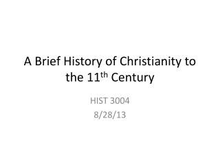 A Brief History of Christianity to the 11 th  Century