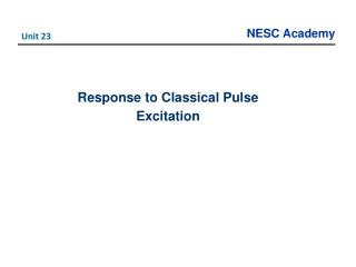 Response to Classical Pulse Excitation