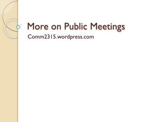 More on Public Meetings