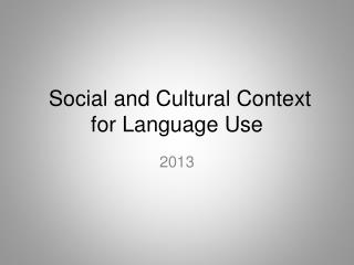 Social and Cultural  Context  for L anguage  U se