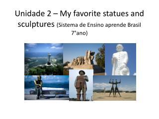 Unidade 2 –  My favorite statues and sculptures (Sistema de Ensino aprende Brasil 7°ano)