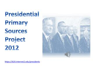 Presidential Primary Sources Project 2012 https ://k20ternet2/presidents
