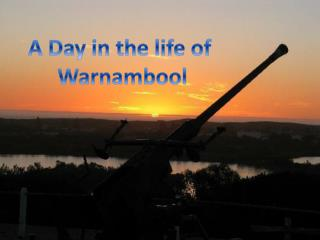 A Day in the life of  Warnambool