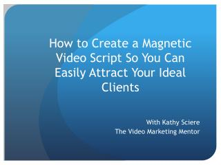 How to Create a Magnetic Video Script So You Can Easily Attract Your Ideal Clients
