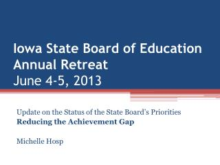 Iowa State Board of Education Annual Retreat June 4-5, 2013