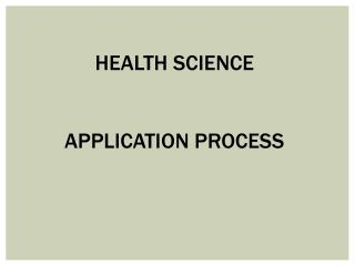 HEALTH SCIENCE  APPLICATION PROCESS