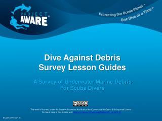 Dive Against Debris Survey Lesson Guides A Survey of Underwater Marine Debris  For Scuba Divers
