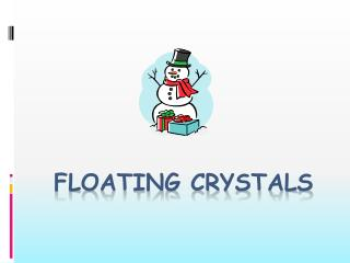 Floating Crystals