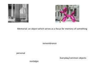 Memorial: an object which serves as a focus for memory of something